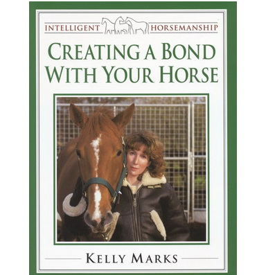 Intelligent horsemanship:Creating a bond with your horse - Kelly Marks