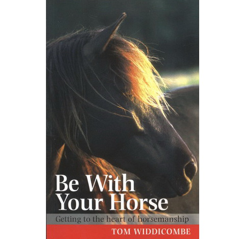 Be with your horse - Tom Widdicombre