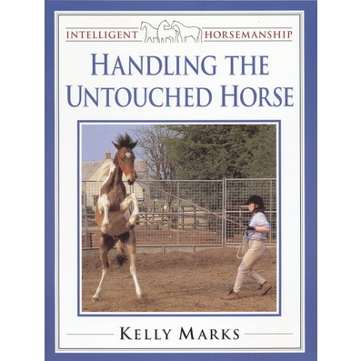 Intelligent Horsemanship:Handling the untouched horse - Kelly Marks